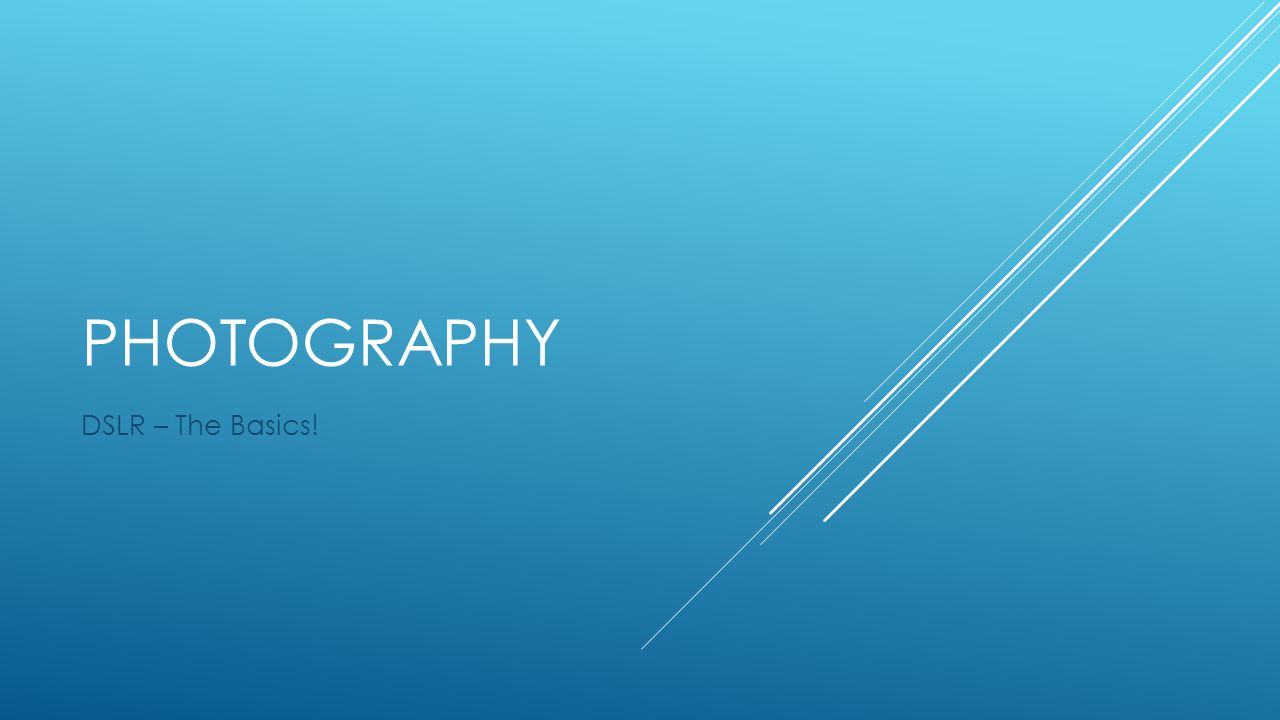 PHOTOGRAPHY DSLR – The Basics!