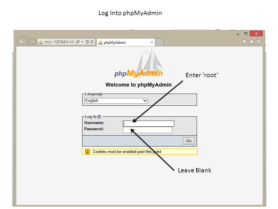 Enter 'root' Leave Blank Log Into phpMyAdmin