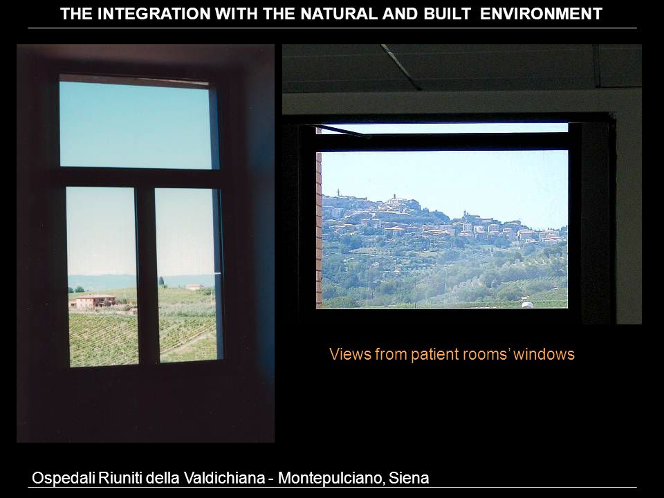 Ospedali Riuniti della Valdichiana - Montepulciano, Siena Views from patient rooms' windows THE INTEGRATION WITH THE NATURAL AND BUILT ENVIRONMENT