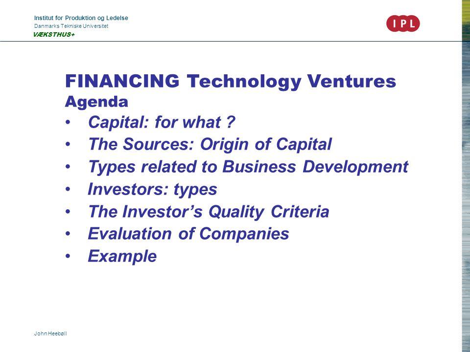 Institut for Produktion og Ledelse Danmarks Tekniske Universitet John Heebøll VÆKSTHUS+ FINANCING Technology Ventures Agenda Capital: for what .