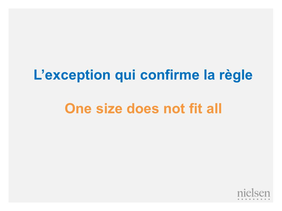 L'exception qui confirme la règle One size does not fit all