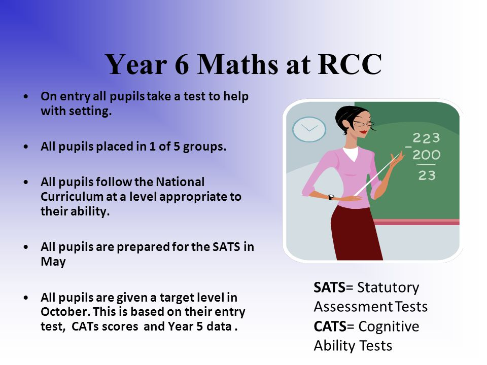 Year 6 Maths at RCC On entry all pupils take a test to help with setting.