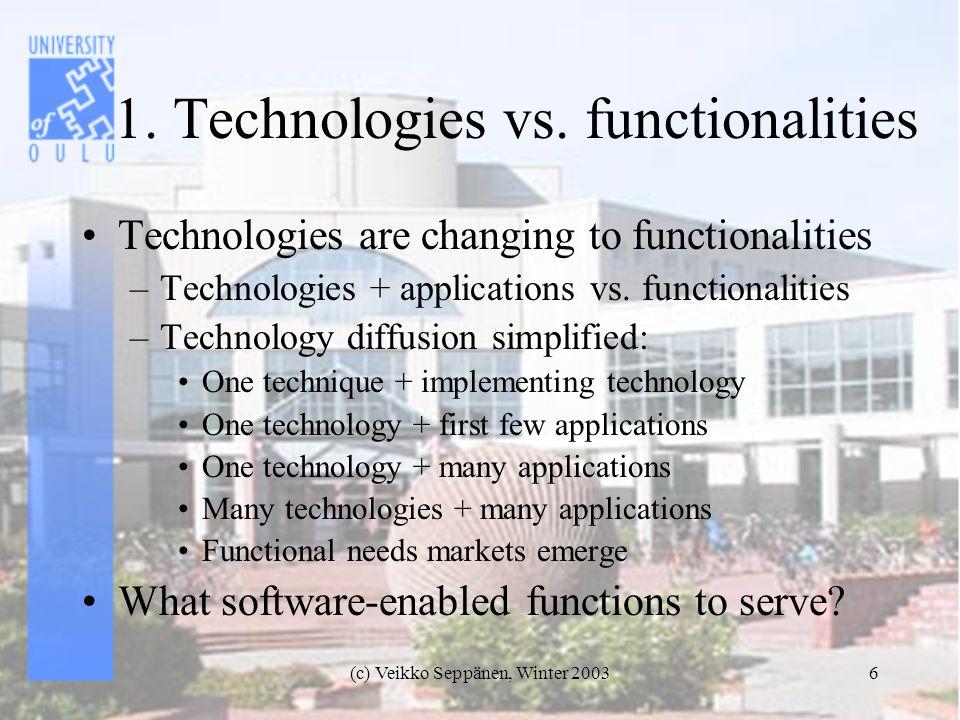(c) Veikko Seppänen, Winter 20036 1. Technologies vs.