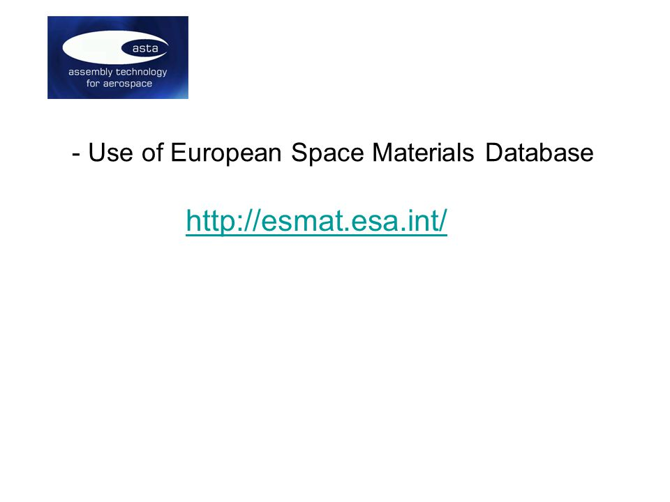 - Use of European Space Materials Database http://esmat.esa.int/