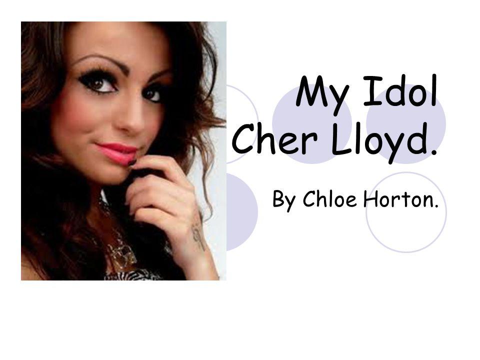 My Idol Cher Lloyd. By Chloe Horton.
