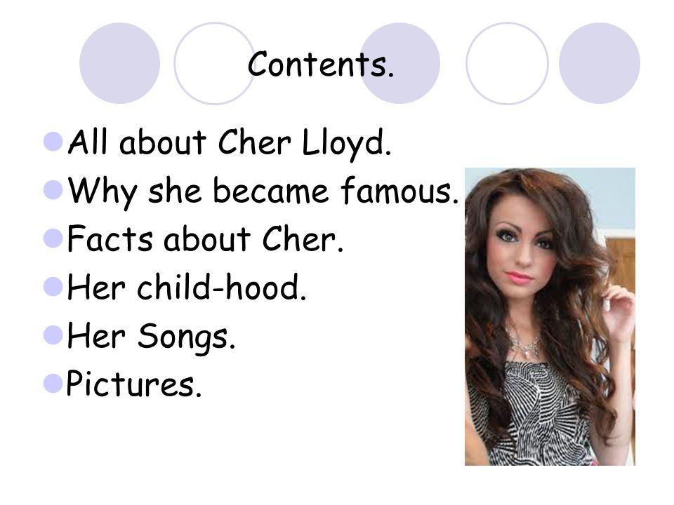 Contents. All about Cher Lloyd. Why she became famous.