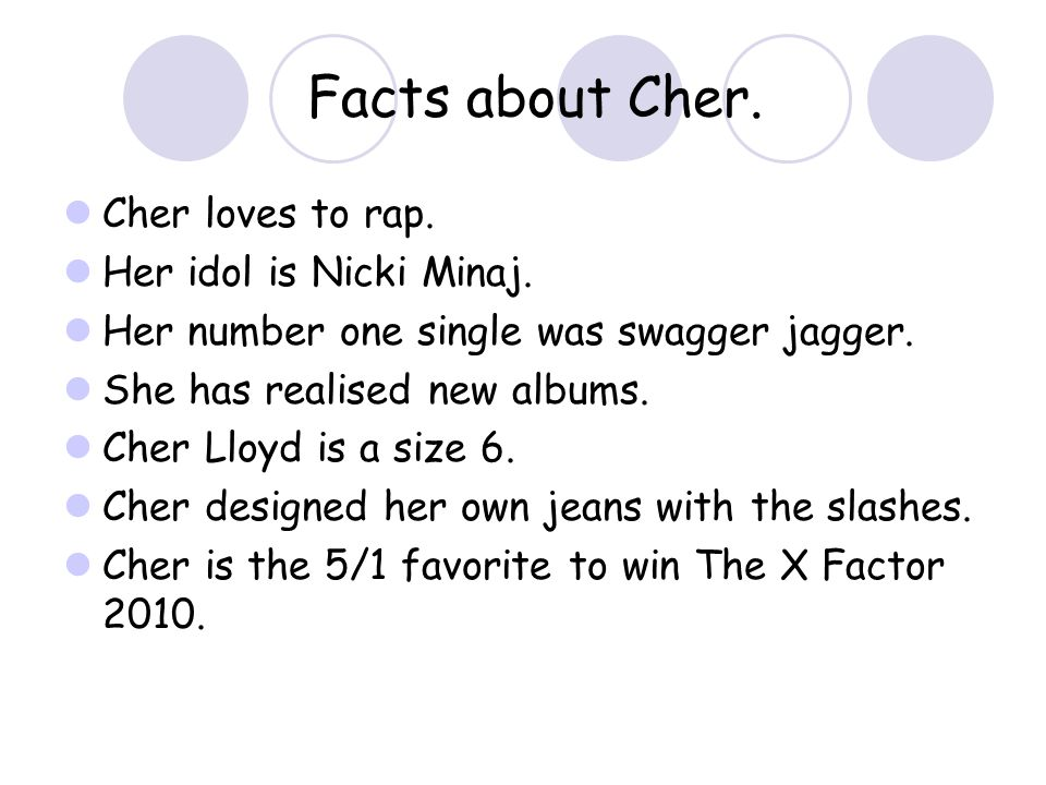 Facts about Cher. Cher loves to rap. Her idol is Nicki Minaj.