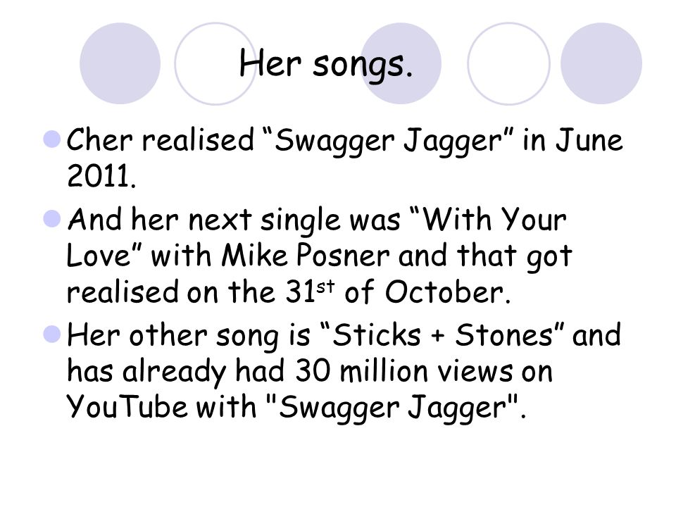 Her songs. Cher realised Swagger Jagger in June 2011.