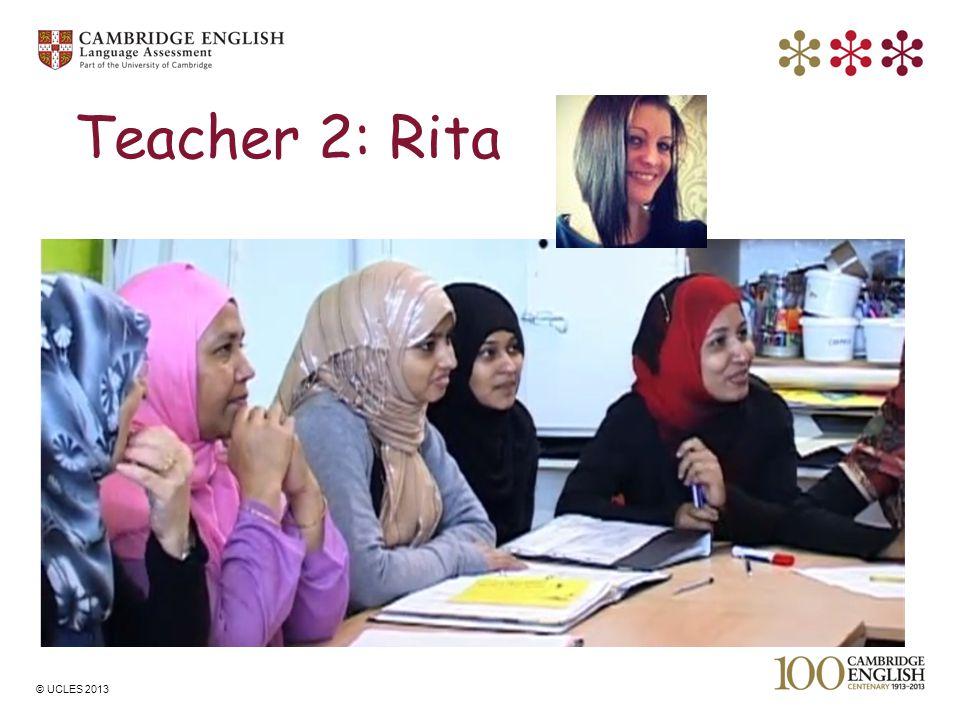 © UCLES 2013 Teacher 2: Rita