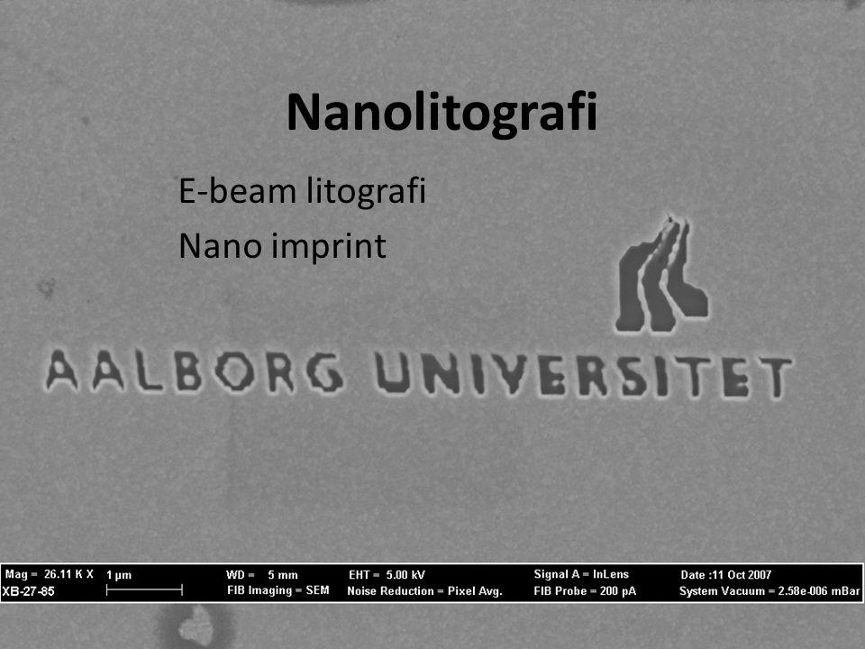 Nanolitografi E-beam litografi Nano imprint litografi