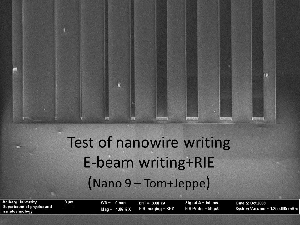Test of nanowire writing E-beam writing+RIE ( Nano 9 – Tom+Jeppe )