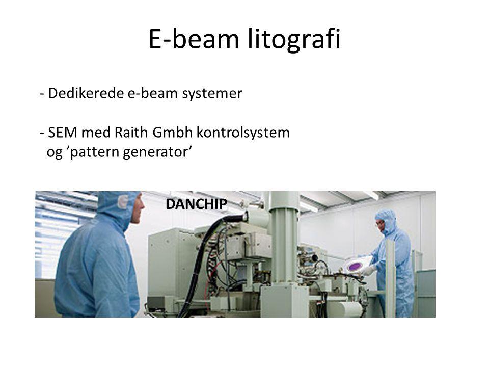 E-beam litografi - Dedikerede e-beam systemer - SEM med Raith Gmbh kontrolsystem og 'pattern generator' DANCHIP