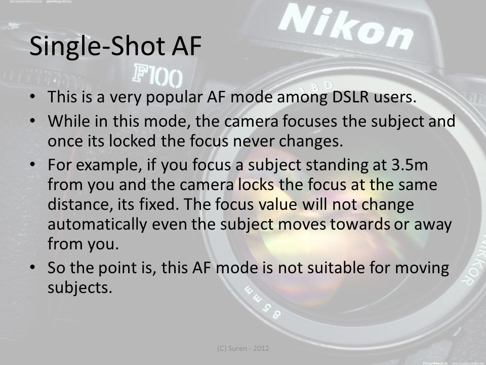 Single-Shot AF This is a very popular AF mode among DSLR users.