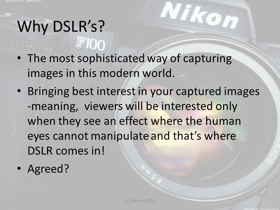 Why DSLR's. The most sophisticated way of capturing images in this modern world.