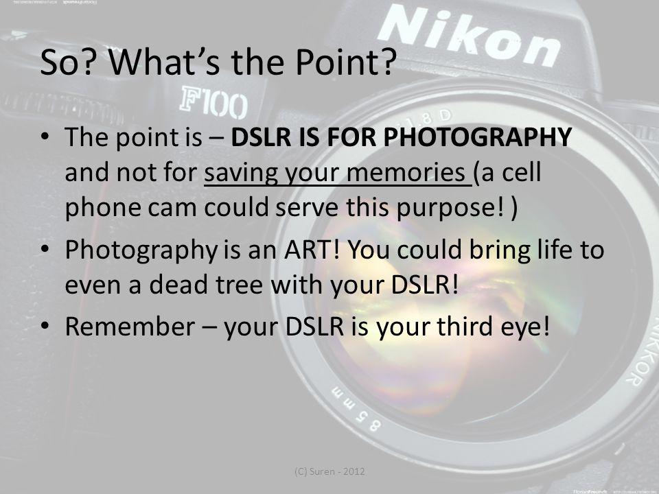 Fair enough.What next. Basic Points to Handle your DSLR.