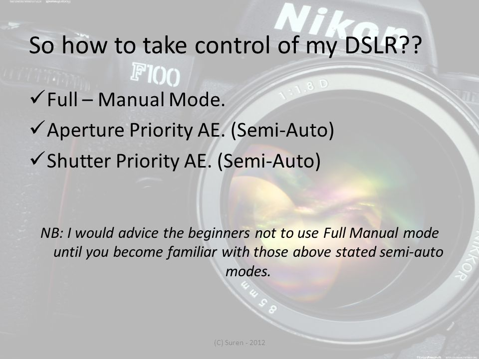 So how to take control of my DSLR . Full – Manual Mode.