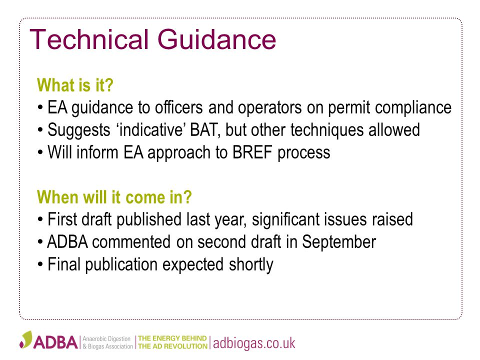 Technical Guidance What is it? EA guidance to officers and operators on permit compliance Suggests 'indicative' BAT, but other techniques allowed Will