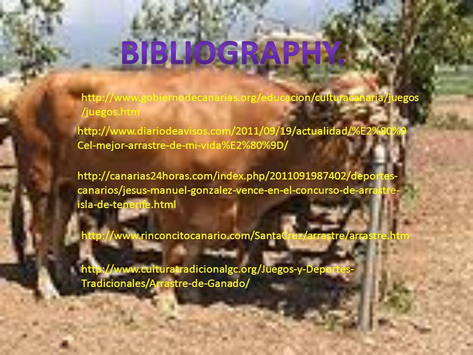 http://www.diariodeavisos.com/2011/09/19/actualidad/%E2%80%9 Cel-mejor-arrastre-de-mi-vida%E2%80%9D/ http://canarias24horas.com/index.php/2011091987402/deportes- canarios/jesus-manuel-gonzalez-vence-en-el-concurso-de-arrastre- isla-de-tenerife.html http://www.rinconcitocanario.com/SantaCruz/arrastre/arrastre.htm http://www.culturatradicionalgc.org/Juegos-y-Deportes- Tradicionales/Arrastre-de-Ganado/ http://www.gobiernodecanarias.org/educacion/culturacanaria/juegos /juegos.htm