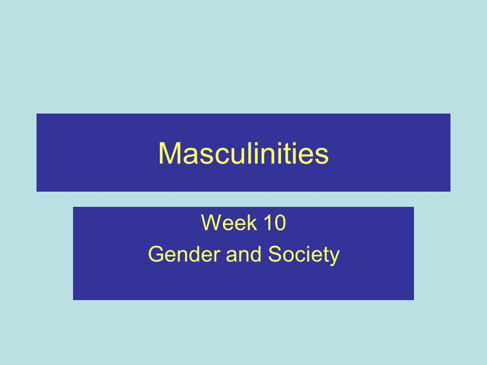 Masculinities Week 10 Gender and Society