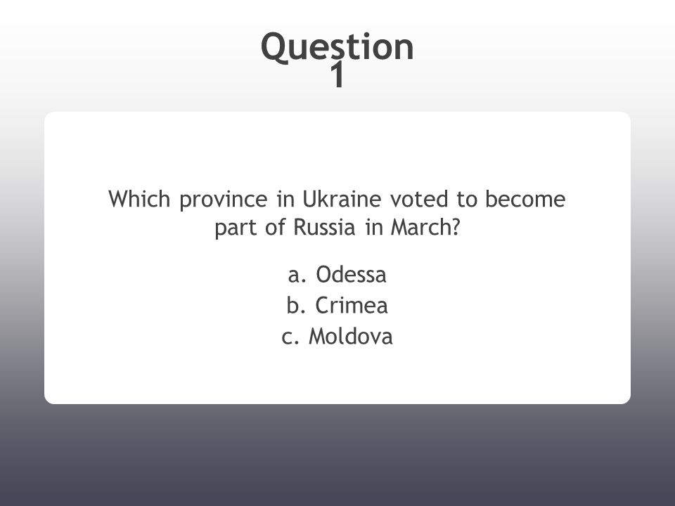 Question 1 Which province in Ukraine voted to become part of Russia in March.