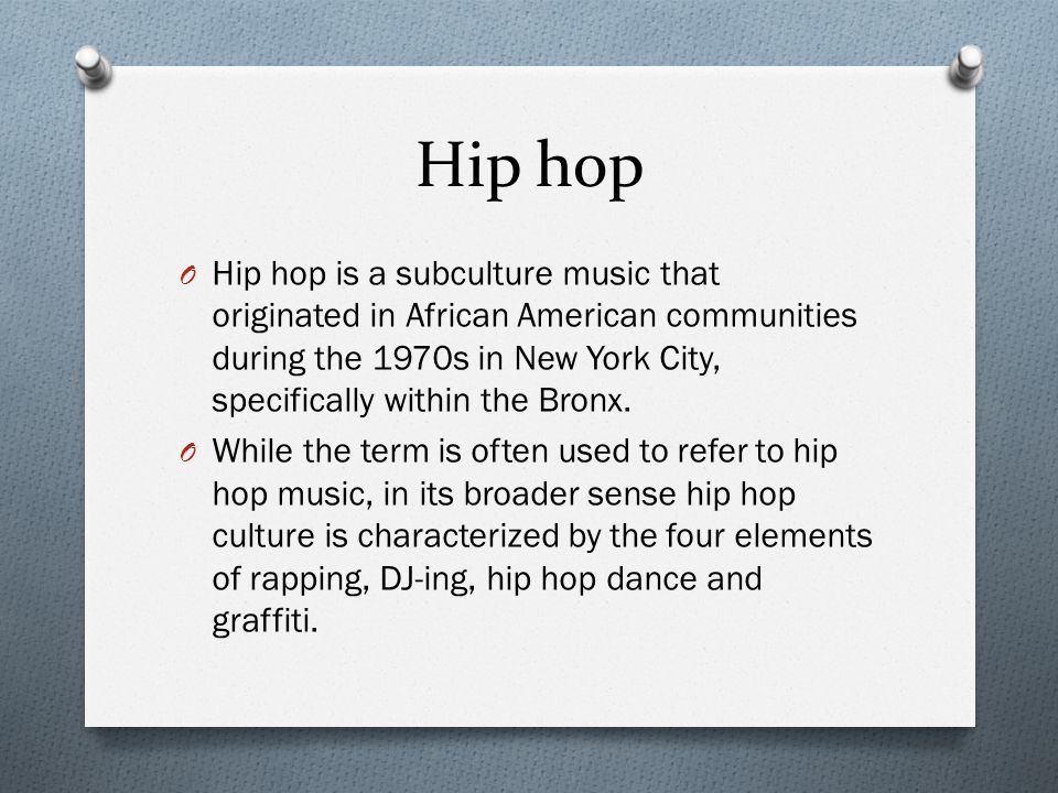 Hip hop O Hip hop is a subculture music that originated in African American communities during the 1970s in New York City, specifically within the Bronx.