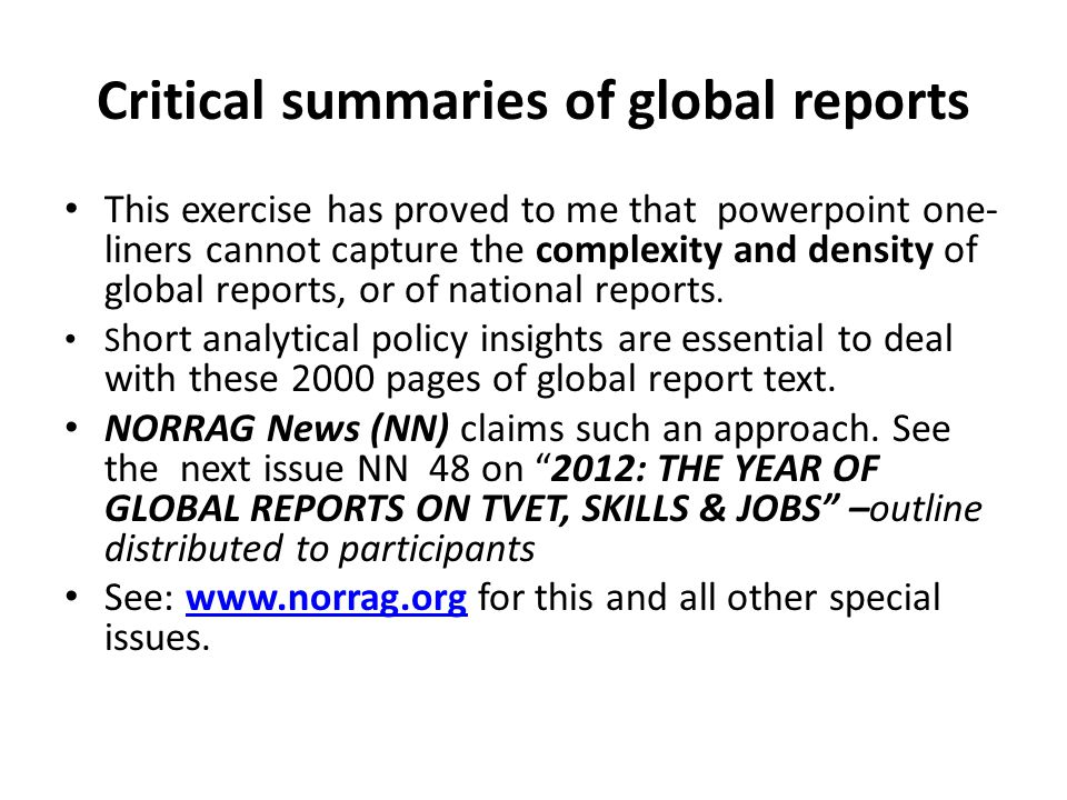 Critical summaries of global reports This exercise has proved to me that powerpoint one- liners cannot capture the complexity and density of global reports, or of national reports.