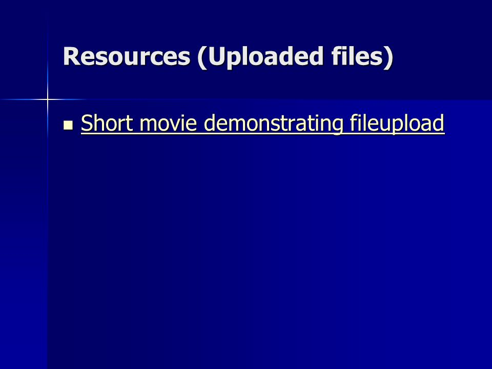 Resources (Uploaded files) Short movie demonstrating fileupload Short movie demonstrating fileupload Short movie demonstrating fileupload Short movie demonstrating fileupload