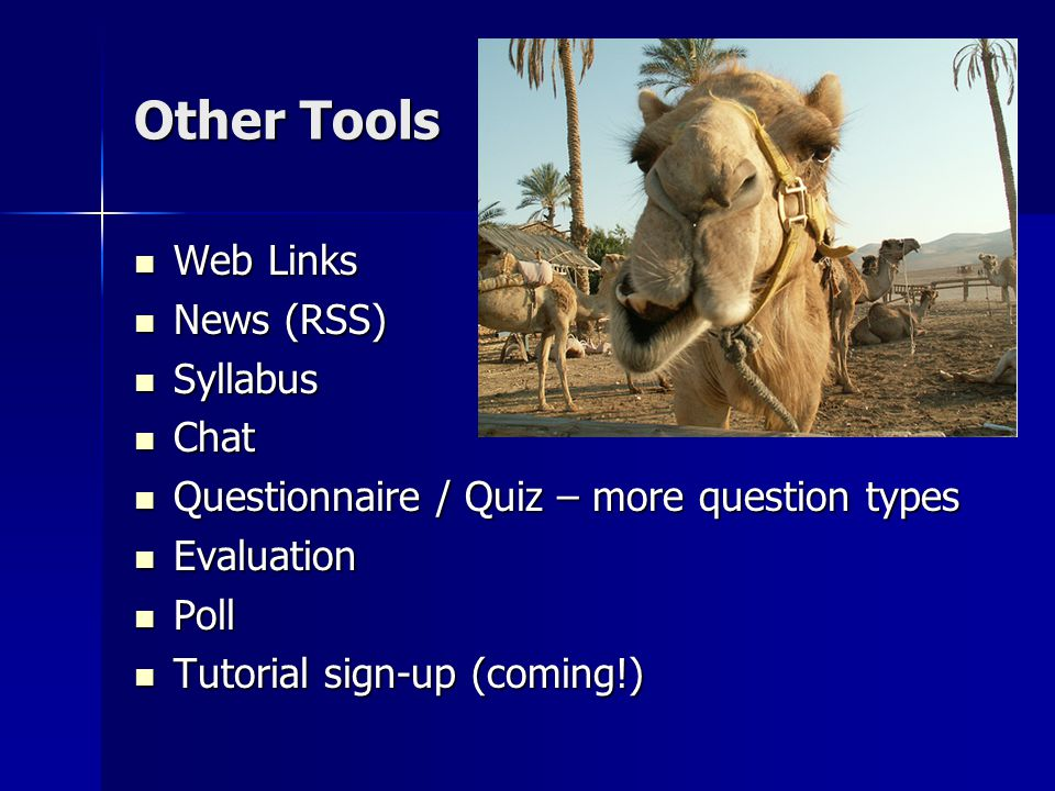 Web Links Web Links News (RSS) News (RSS) Syllabus Syllabus Chat Chat Questionnaire / Quiz – more question types Questionnaire / Quiz – more question types Evaluation Evaluation Poll Poll Tutorial sign-up (coming!) Tutorial sign-up (coming!)