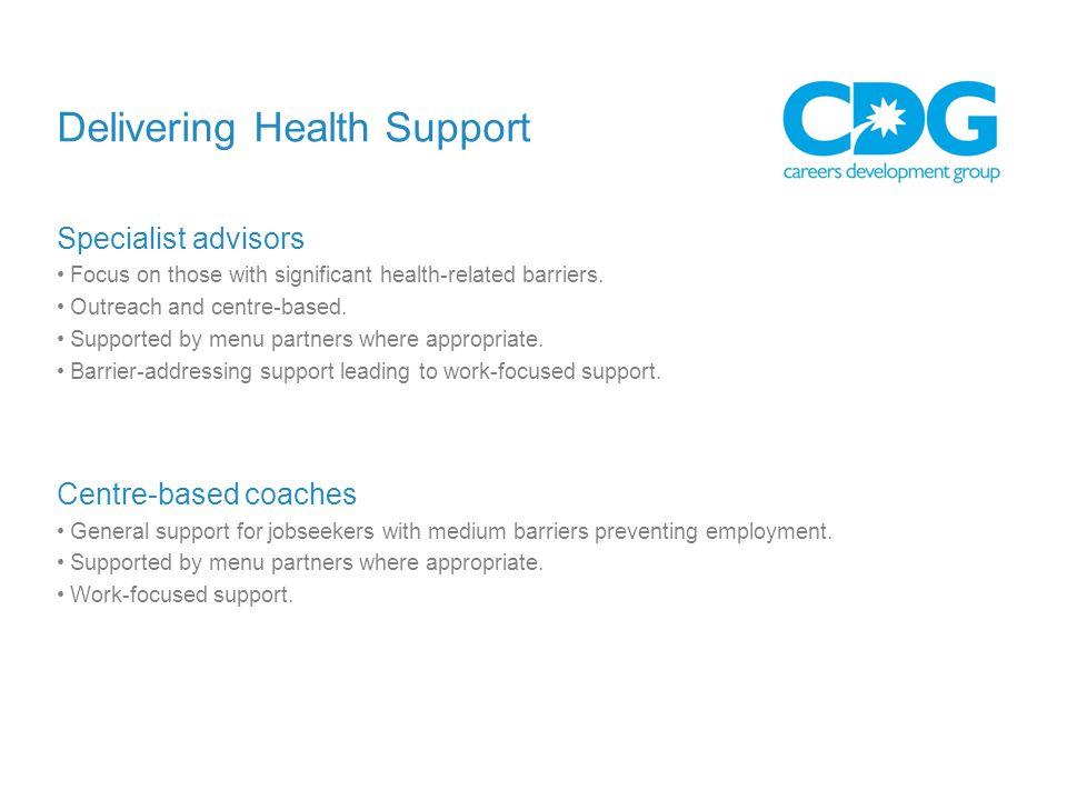 Delivering Health Support Specialist advisors Focus on those with significant health-related barriers.