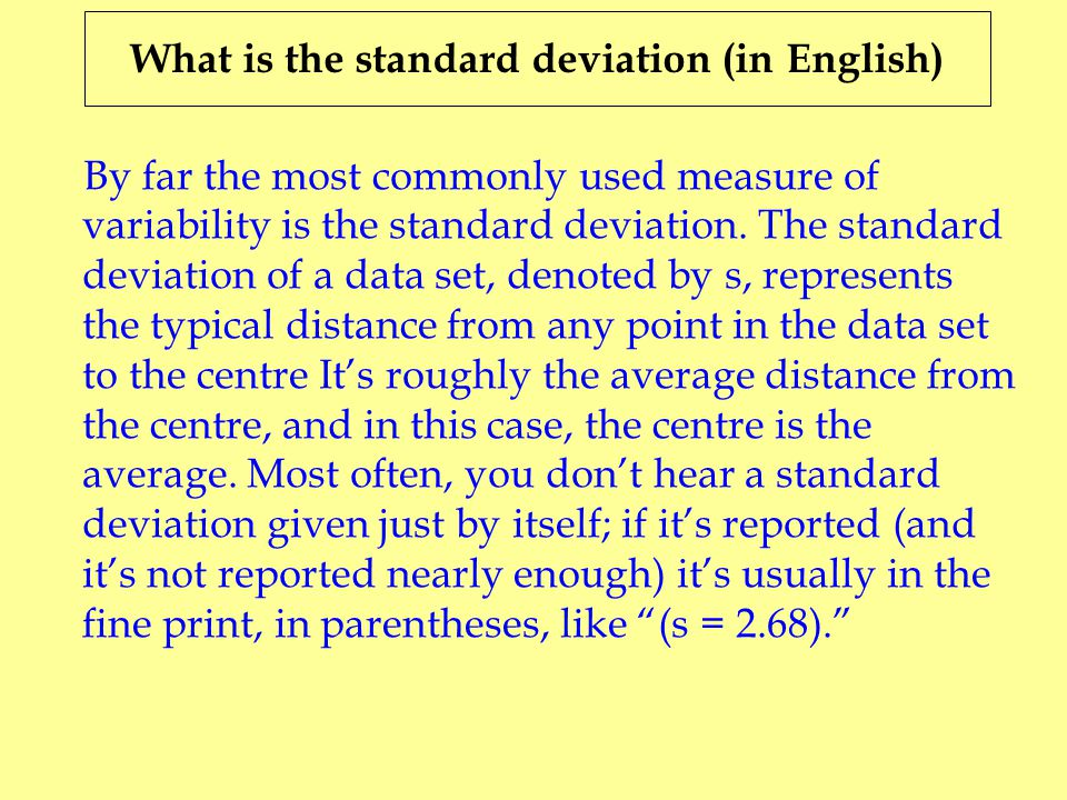 What is the standard deviation (in English) By far the most commonly used measure of variability is the standard deviation. The standard deviation of