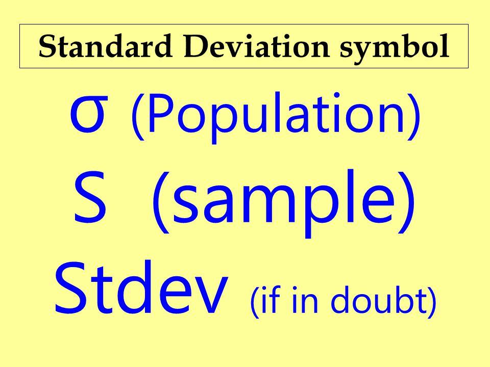 Standard Deviation symbol σ (Population) S (sample) Stdev (if in doubt)