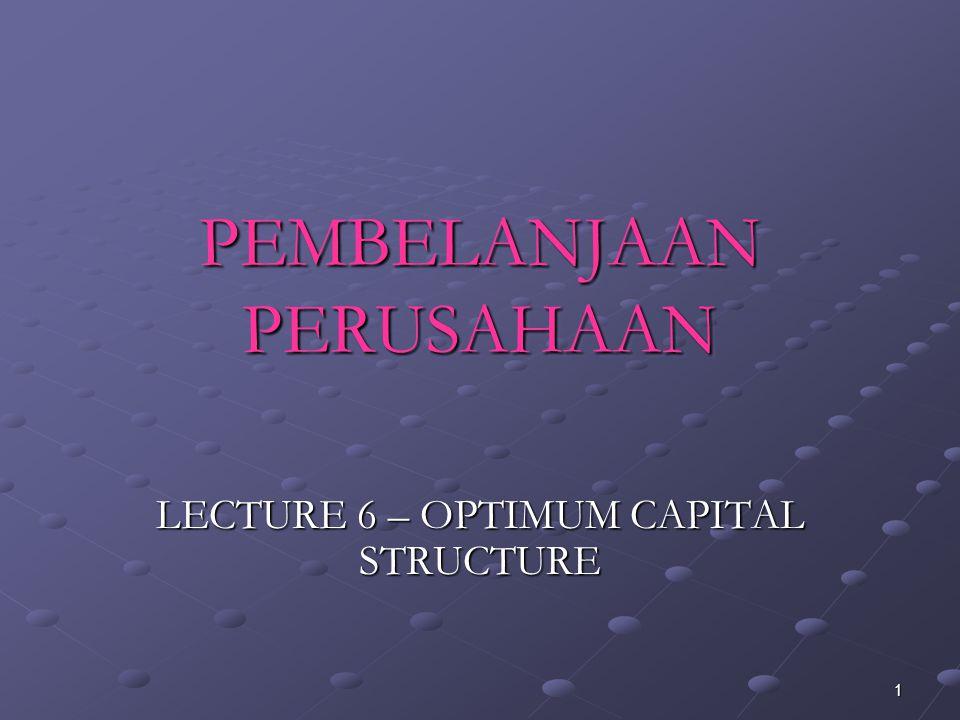1 PEMBELANJAAN PERUSAHAAN LECTURE 6 – OPTIMUM CAPITAL STRUCTURE