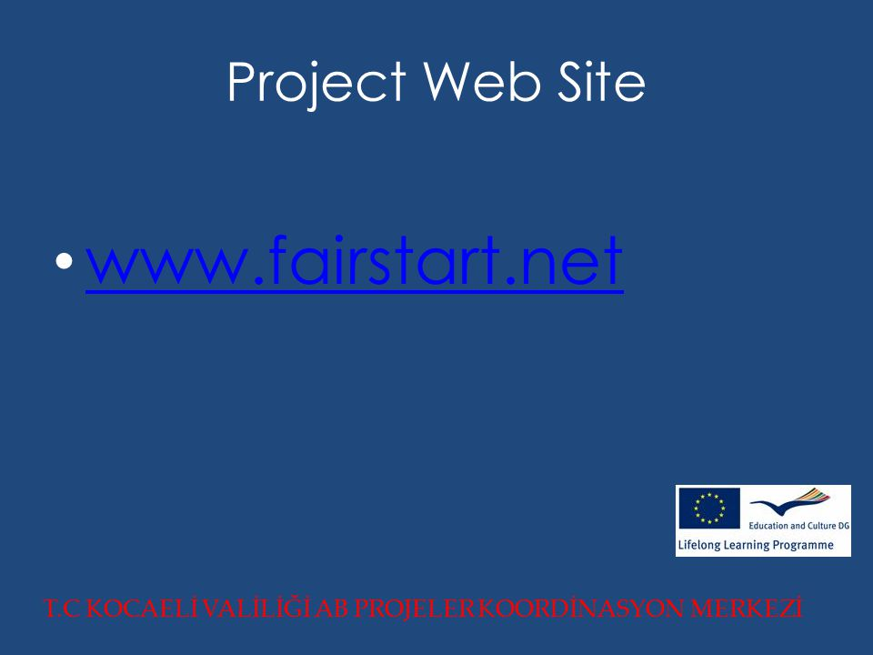 Project Web Site www.fairstart.net T.C KOCAELİ VALİLİĞİ AB PROJELER KOORDİNASYON MERKEZİ