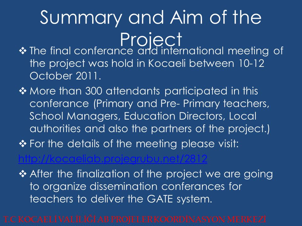 Summary and Aim of the Project  The final conferance and international meeting of the project was hold in Kocaeli between 10-12 October 2011.