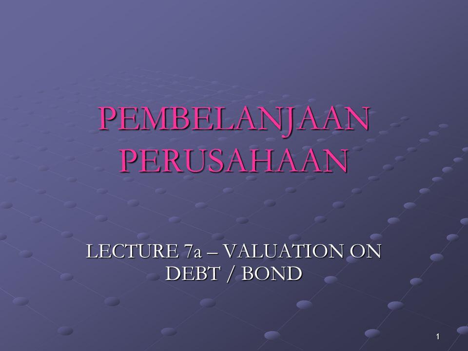 1 PEMBELANJAAN PERUSAHAAN LECTURE 7a – VALUATION ON DEBT / BOND