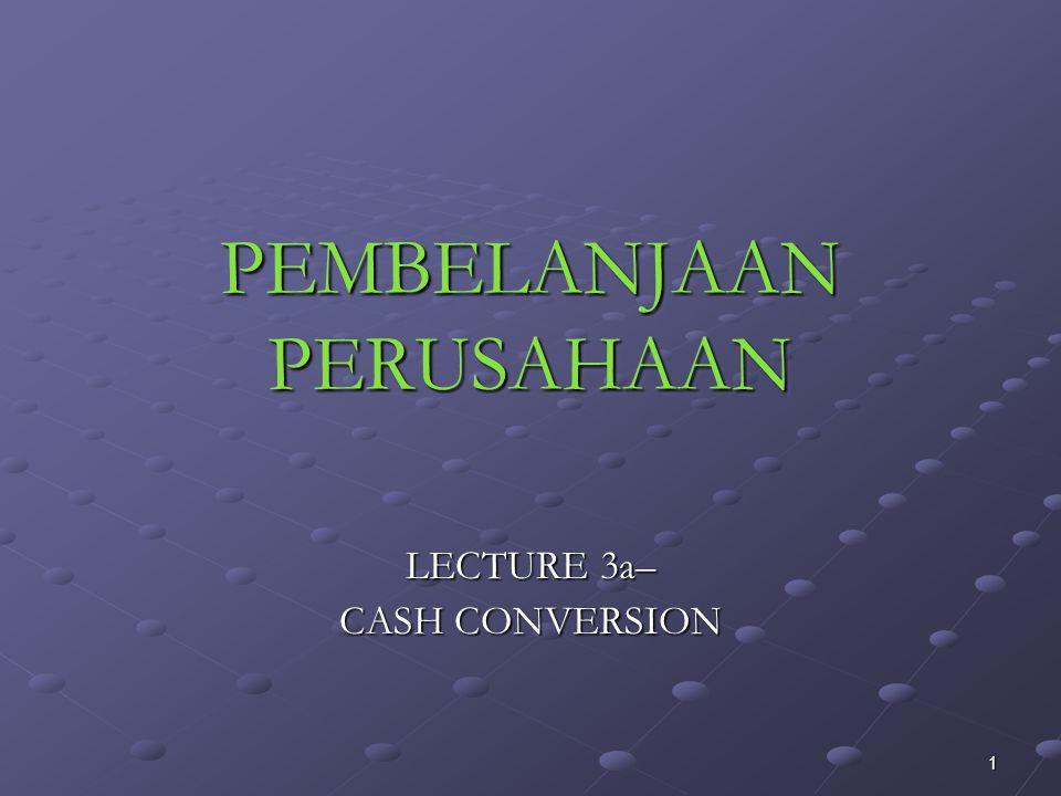 1 PEMBELANJAAN PERUSAHAAN LECTURE 3a– CASH CONVERSION