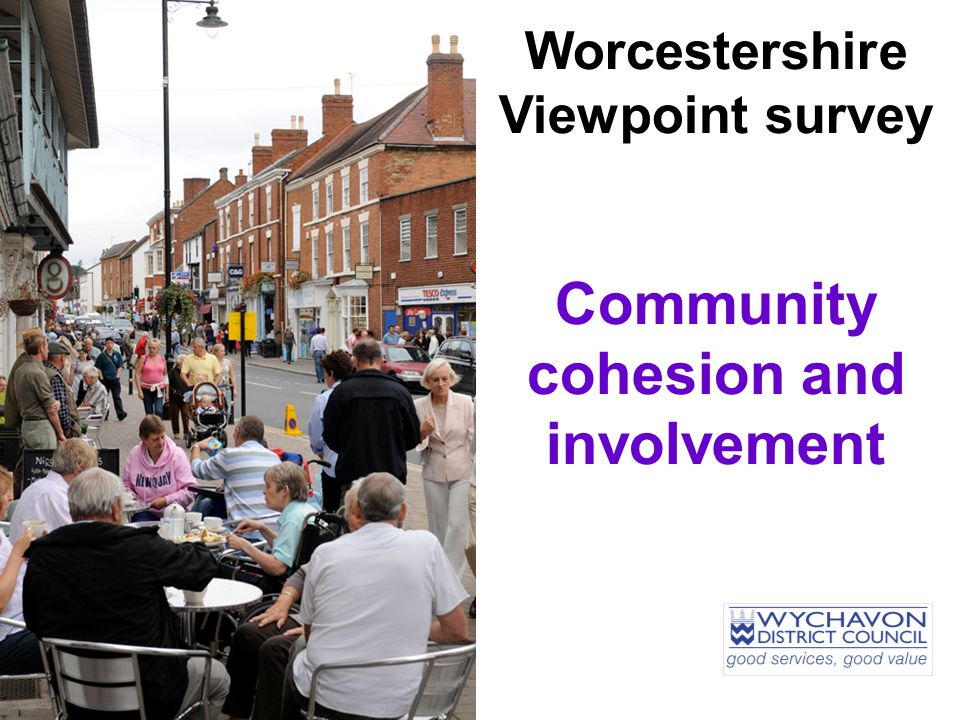 Worcestershire Viewpoint survey Community cohesion and involvement