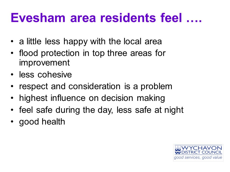 Evesham area residents feel …. a little less happy with the local area flood protection in top three areas for improvement less cohesive respect and c