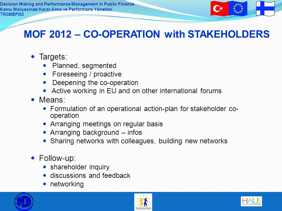 Decision Making and Performance Management in Public Finance Kamu Maliyesinde Karar Alma ve Performans Yönetimi TR08IBFI03 MOF 2012 – CO-OPERATION wit