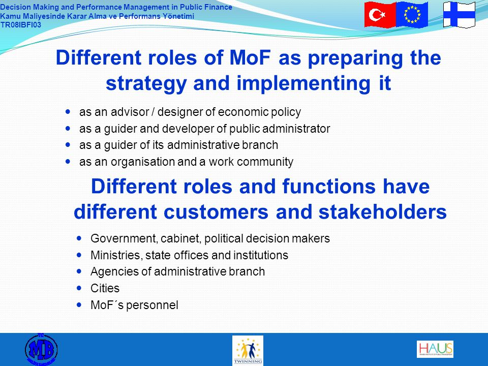 Decision Making and Performance Management in Public Finance Kamu Maliyesinde Karar Alma ve Performans Yönetimi TR08IBFI03 Different roles of MoF as p