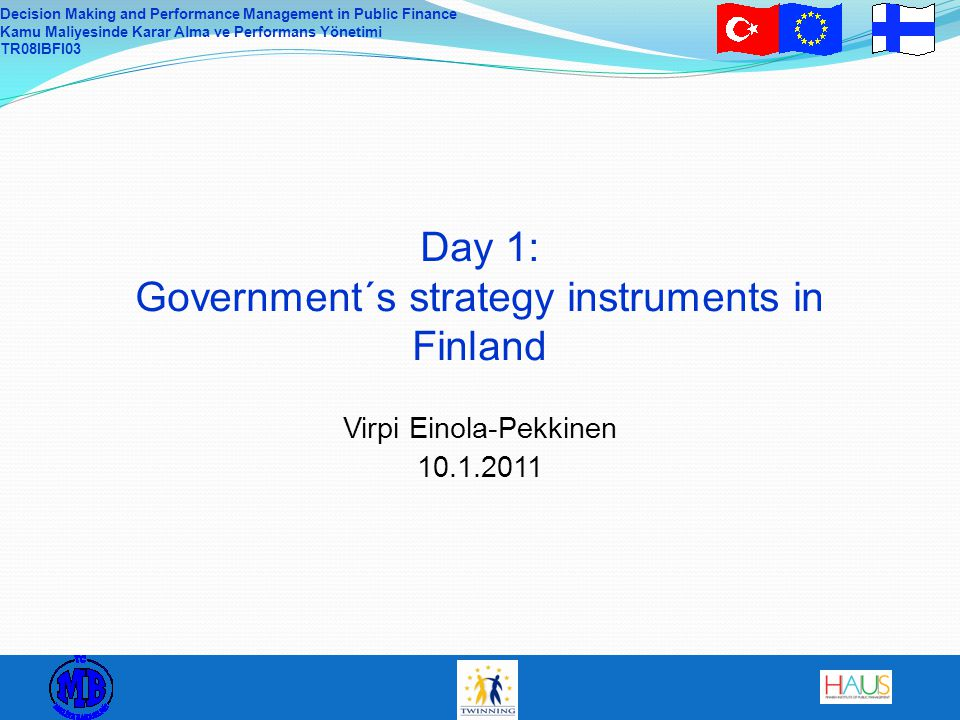 Decision Making and Performance Management in Public Finance Kamu Maliyesinde Karar Alma ve Performans Yönetimi TR08IBFI03 Day 1: Government´s strateg
