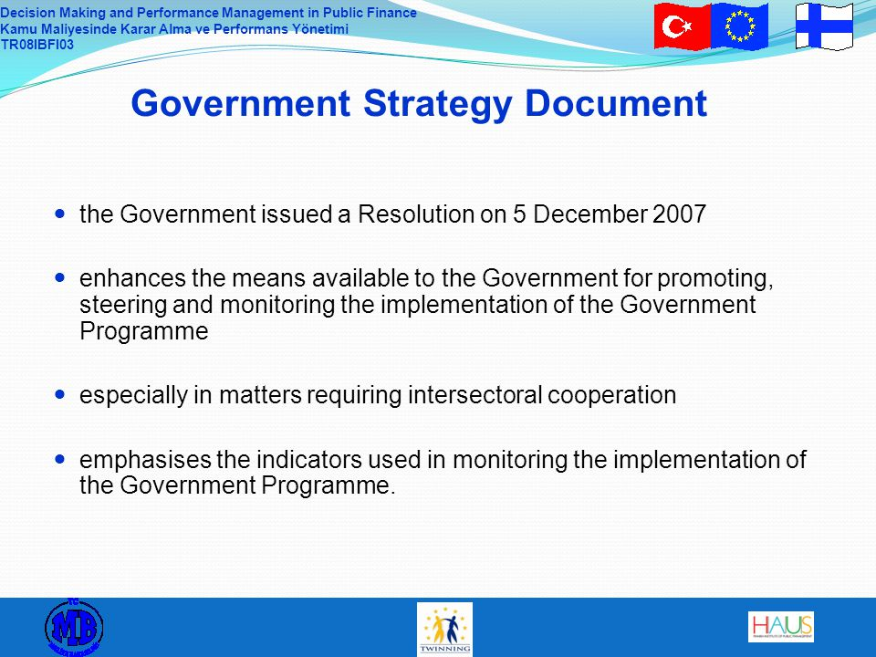 Decision Making and Performance Management in Public Finance Kamu Maliyesinde Karar Alma ve Performans Yönetimi TR08IBFI03 Government Strategy Documen