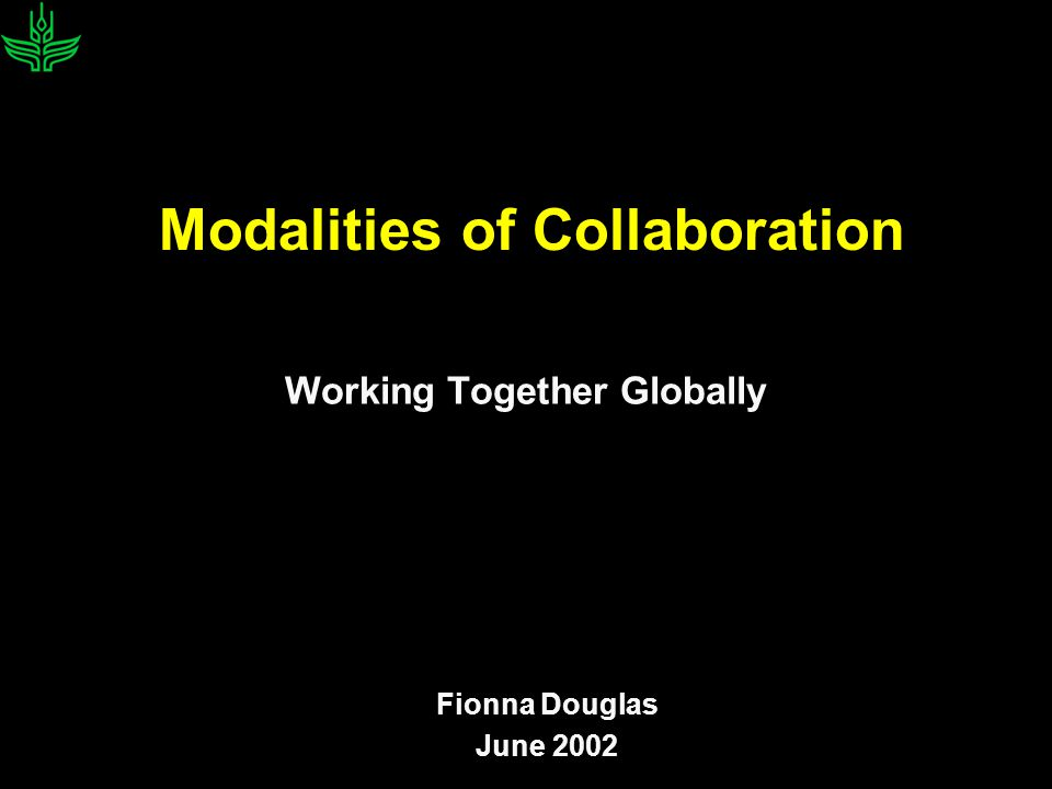 Modalities of Collaboration Working Together Globally Fionna Douglas June 2002