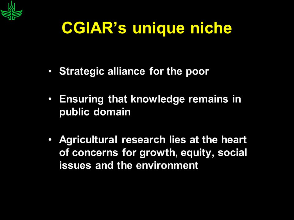 CGIAR Partnership Global alliance Members: 22 developing and 21 industrialized countries Cosponsors: FAO, IFAD, UNDP, World Bank Membership poised to grow 8,500 scientists and staff in more than 100 countries $340 million budget