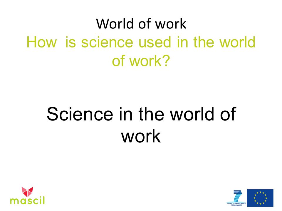 World of work How is science used in the world of work Science in the world of work