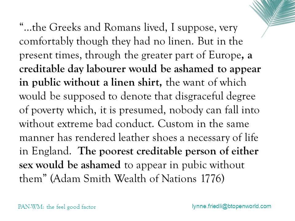 PAN-WM: the feel good factor ...the Greeks and Romans lived, I suppose, very comfortably though they had no linen.