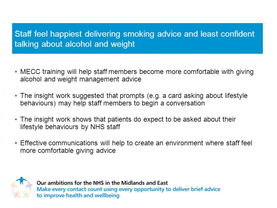 MECC training will help staff members become more comfortable with giving alcohol and weight management advice The insight work suggested that prompts (e.g.