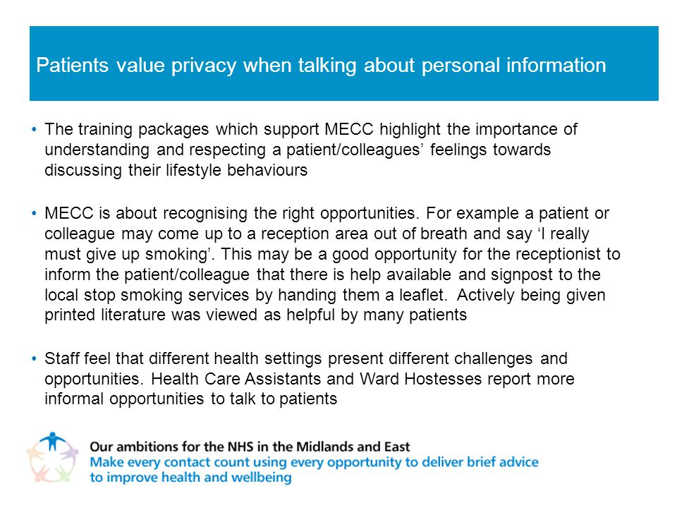 The training packages which support MECC highlight the importance of understanding and respecting a patient/colleagues' feelings towards discussing their lifestyle behaviours MECC is about recognising the right opportunities.