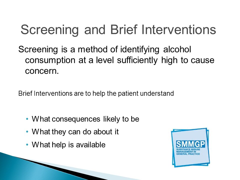 Screening is a method of identifying alcohol consumption at a level sufficiently high to cause concern.