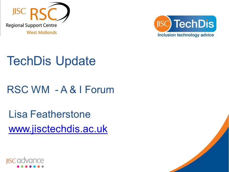 TechDis Update RSC WM - A & I Forum Lisa Featherstone